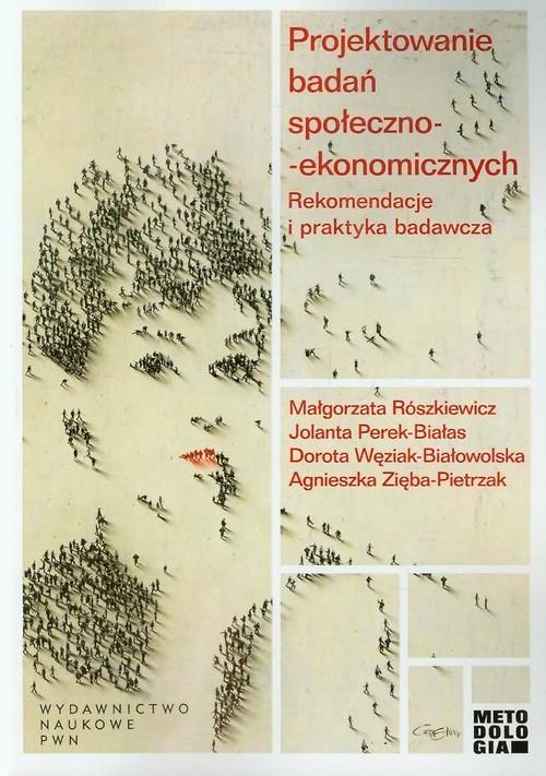 okładka Projektowanie badań społeczno-ekonomicznych Rekomendacje i praktyka badawcza, Książka   Małgorzata  Rószkiewicz, Jolanta  Perek-Białas, Praca Zbiorowa