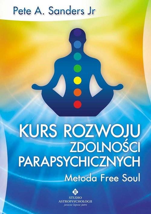 okładka Kurs rozwoju zdolności parapsychicznych Metoda Free Soul, Książka | Pete A. Sanders