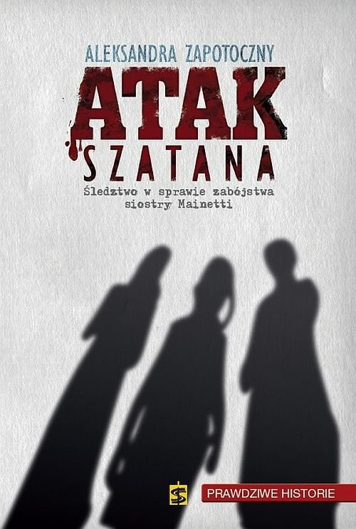 okładka Atak szatana Śledztwo w sprawie zabójstwa siostry Mainetti, Książka | Zapotoczny Aleksandra