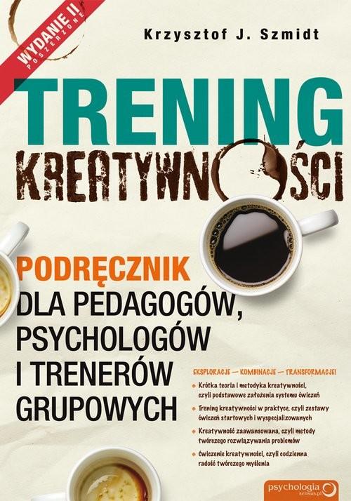 okładka Trening kreatywności Podręcznik dla pedagogów, psychologów i trenerów grupowych, Książka | Krzysztof J. Szmidt