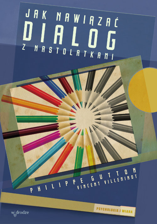 okładka Jak nawiązać dialog z nastolatkami, Książka | Philippe Gutton, Vincent Villeminot