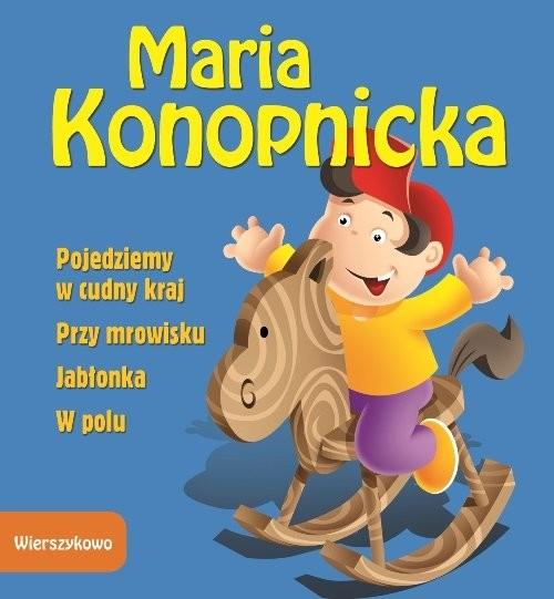 okładka Pojedziemy w cudny kraj Przy mrowisku Jabłonka W polu, Książka   Konopnicka Maria