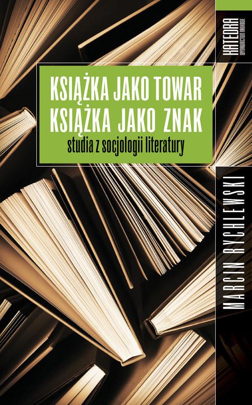 okładka Książka jako towar książka jako znak Studia z socjologii literatury, Książka | Rychlewski Marcin