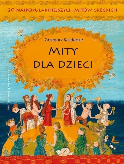 okładka Mity dla dzieci 20 najpopularniejszych mitów greckich, Książka | Grzegorz Kasdepke