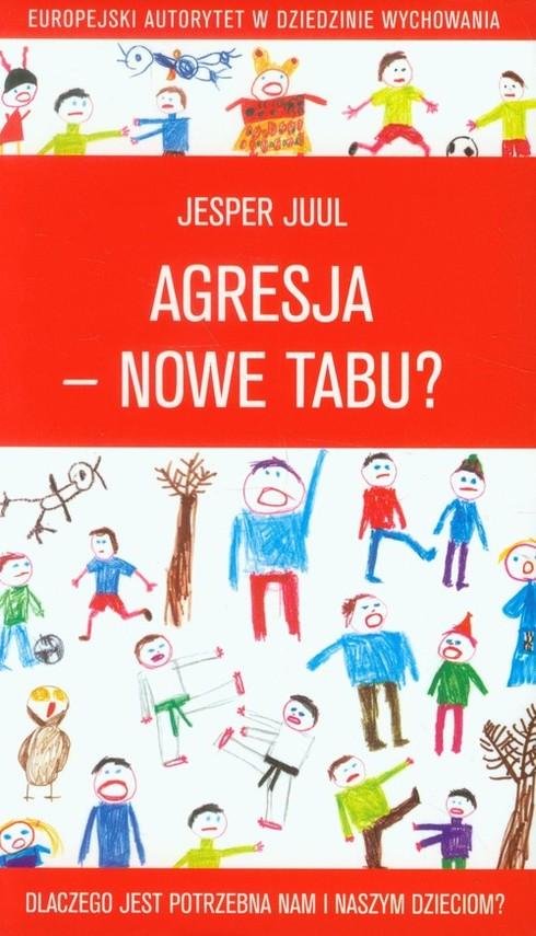okładka Agresja nowe tabu Dlaczego jest potrzebna nam i naszym dzieciom, Książka | Juul Jesper