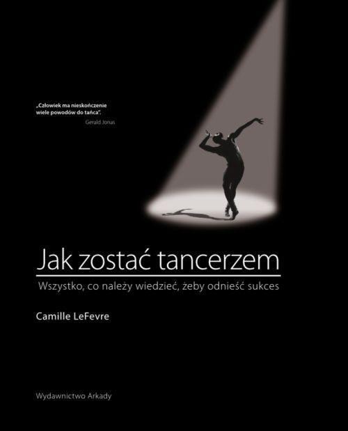okładka Jak zostać tancerzem Wszystko,co neleży wiedzieć, żeby odnieść sukces, Książka   LeFevre Camille