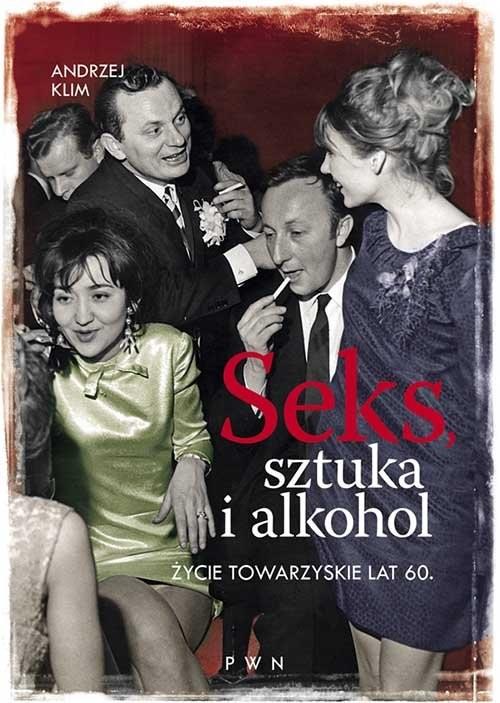okładka Seks, sztuka i alkohol Życie towarzyskie lat 60, Książka   Andrzej Klim