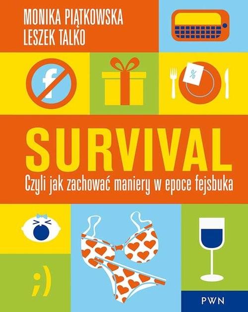 okładka Survival Czyli jak zachować maniery w epoce fejsbuka, Książka | Monika  Piątkowska, Leszek Talko