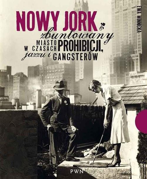 okładka Nowy Jork zbuntowany Miasto w czasach prohibicji, jazzu i gangsterów, Książka | Ewa Winnicka