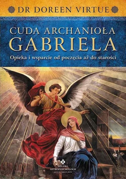 okładka Cuda Archanioła Gabriela Opieka i wsparcie od poczęcia aż do starości, Książka   Virtue Doreen