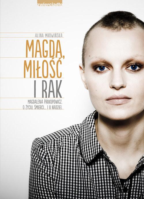 okładka Magda, miłość i rak Magdalena Prokopowicz. O życiu, śmierci… I o nadziei., Książka   Alina Mrowińska