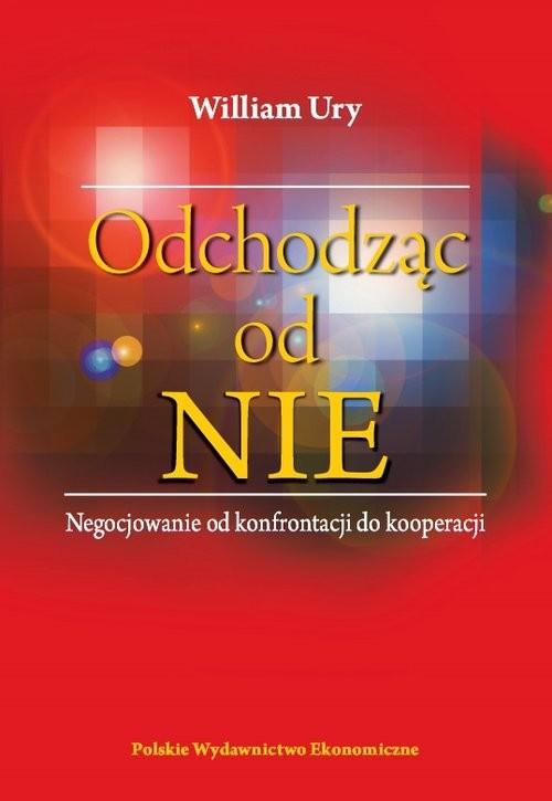 okładka Odchodząc od NIE Negocjowanie od konfrontacji do kooperacji, Książka | William Ury