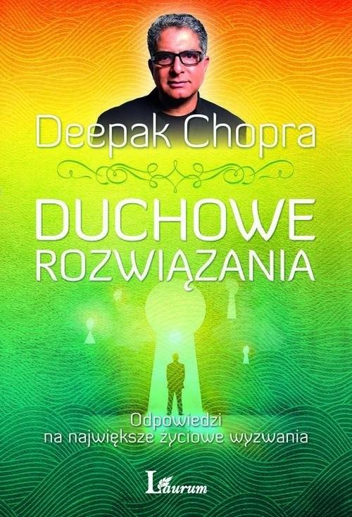 okładka Duchowe rozwiązania Odpowiedzi na największe życiowe wyzwania, Książka   Deepak  Chopra