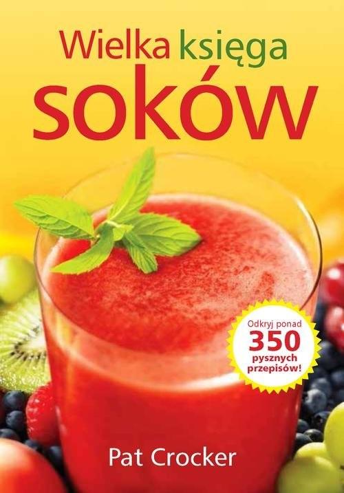 okładka Wielka księga soków Odkryj ponad 350 pysznych przepisów!, Książka | Crocker Pat