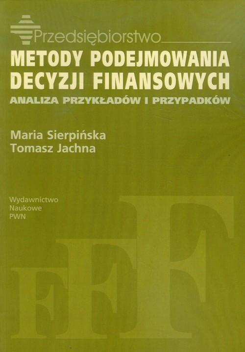 okładka Metody podejmowania decyzji finansowych Analiza przykłądów i przypadków, Książka | Maria  Sierpińska, Tomasz Jachna