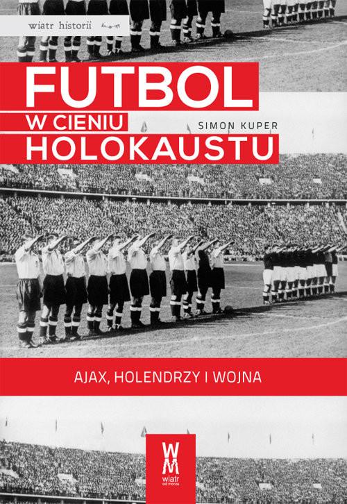 okładka Futbol w cieniu Holokaustu Ajax, Holendrzy i wojna, Książka | Kuper Simon