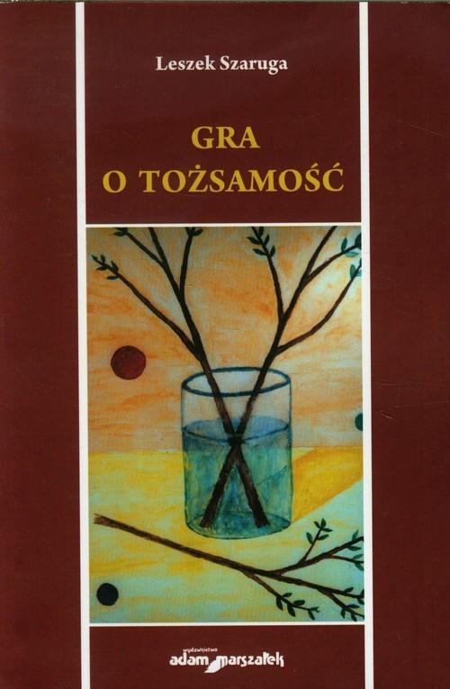 okładka Gra o tożsamość Szkice, Książka | Leszek  Szaruga