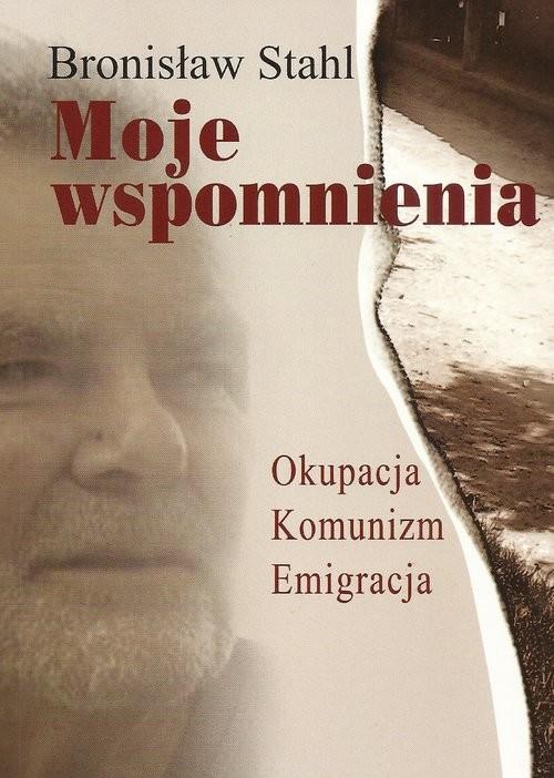 okładka Moje wspomnienia Okupacja, Komunizm, Emigracja, Książka | Stahl Bronisław