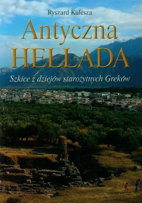 okładka Antyczna Hellada Szkice z dziejów starożytnych Greków, Książka   Kulesza Ryszard