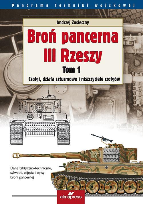 okładka Broń pancerna III Rzeszy Czołgi, działa szturmowe i niszczyciele czołgów, Książka | Andrzej Zasieczny