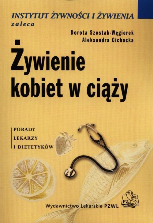 okładka Żywienie kobiet w ciąży, Książka | Dorota Szostak-Węgierek, Aleksandra Cichocka