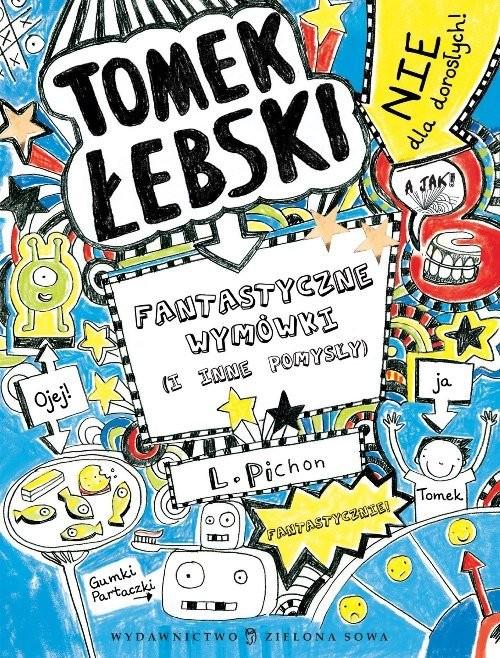 okładka Tomek Łebski Tom 2 Fantastyczne wymówki (i inne pomysły)książka      Pichon Liz