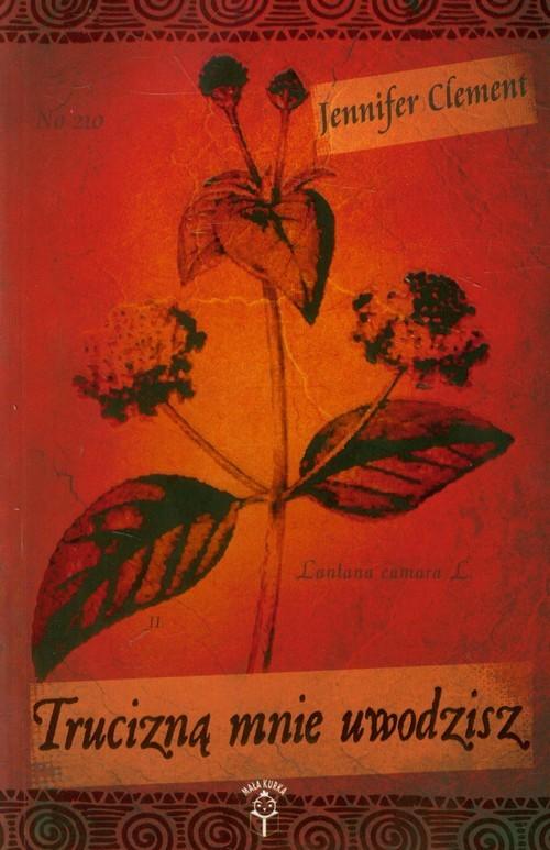 okładka Trucizną mnie uwodzisz, Książka | Clement Jennifer