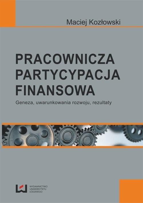 okładka Pracownicza partycypacja finansowa Geneza, uwarunkowania rozwoju, rezultaty, Książka | Kozłowski Maciej