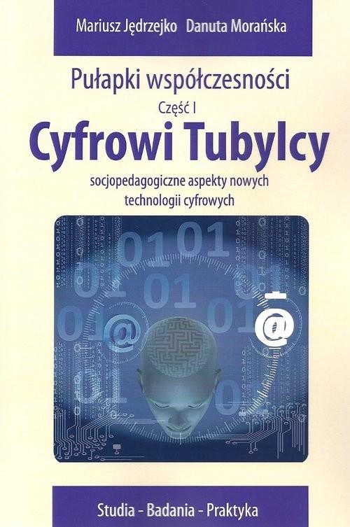 okładka Cyfrowi Tubylcy Socjopedagogiczne aspekty nowych technologii cyfrowychksiążka |  | Mariusz Jędrzejko, Danuta Morańska