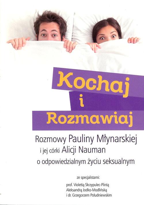 okładka Kochaj i rozmawiaj Rozmowy Pauliny Młynarskiej i jej córki Alicji Nauman o odpowiedzialnym życiu seksualnym, Książka | Paulina Młynarska, Alicja Nauman