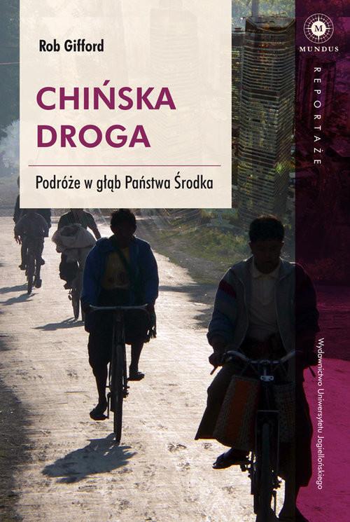 okładka Chińska droga Podróż w głąb Państwa Środka, Książka | Gifford Rob