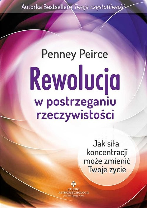 okładka Rewolucja w postrzeganiu rzeczywistości Jak siła koncentracji może zmienić Twoje życie, Książka | Peirce Penney