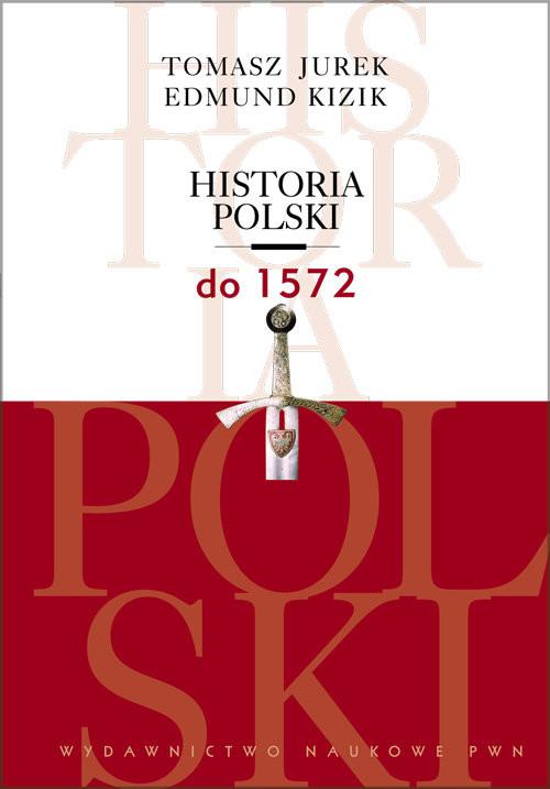 okładka Historia Polski do 1572, Książka   Tomasz  Jurek, Edmund  Kizik