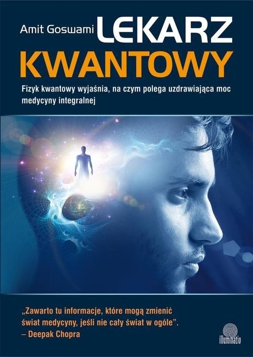 okładka Lekarz kwantowy Fizyk kwantowy wyjaśnia, na czym polega uzdrawiająca moc medycyny integralnej, Książka | Goswami Amit