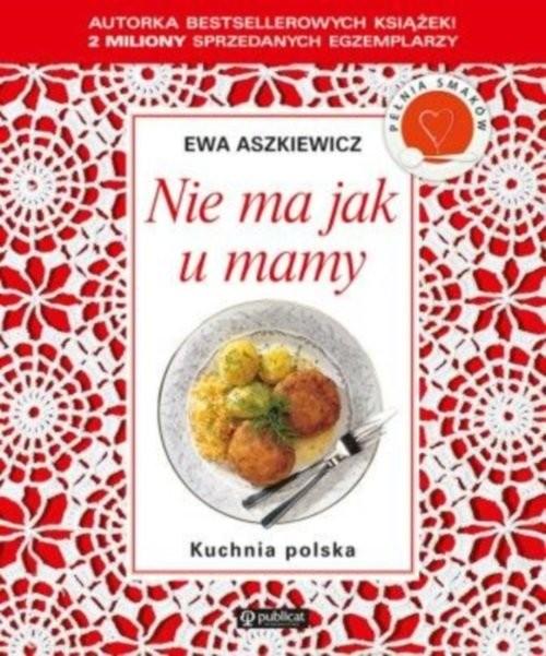 okładka Nie ma jak u mamy Kuchnia polska, Książka | Aszkiewicz Ewa
