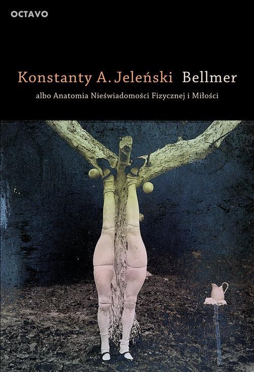 okładka Bellmer albo Anatomia Nieświadomości Fizycznej i Miłości, Książka | Konstanty A. Jeleński
