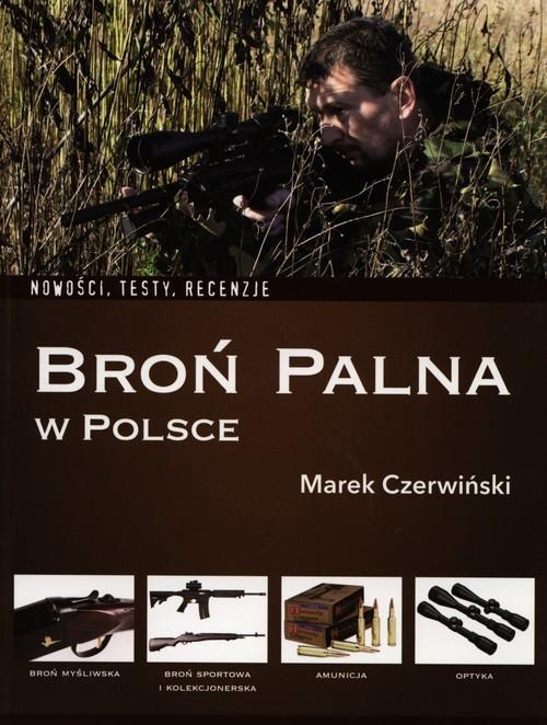 okładka Broń palna w Polsce Nowości, testy, recenzje, Książka   Marek Czerwiński