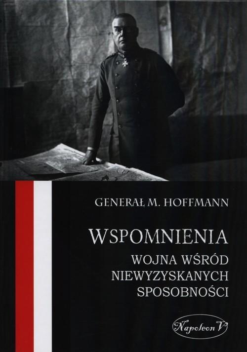 okładka Wspomnienia Wojna wśród niewyzyskanych sposobności, Książka   Hoffmann Max