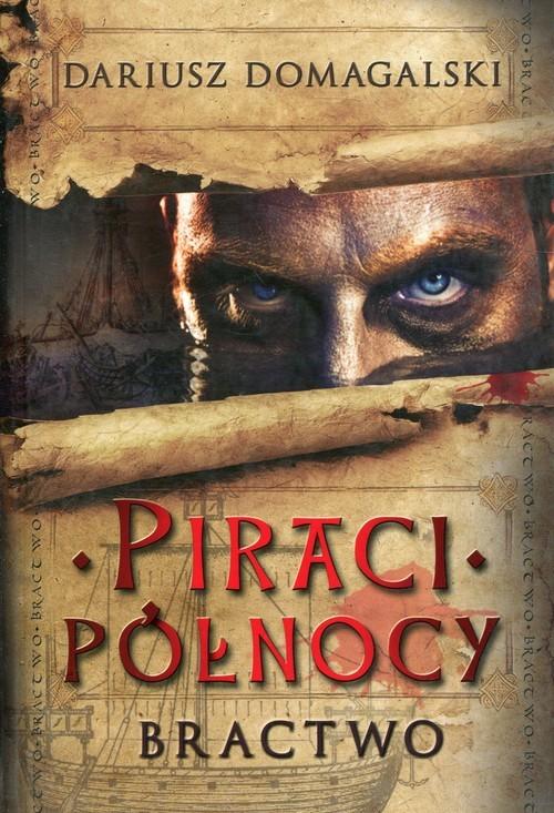 okładka Piraci Północy Tom 1 Bractwo, Książka | Dariusz  Domagalski