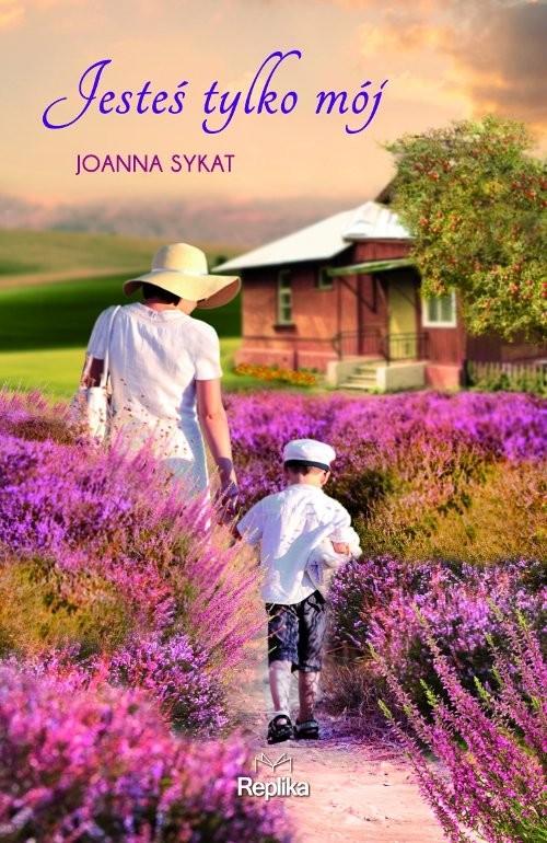 okładka Jesteś tylko mój, Książka | Joanna Sykat