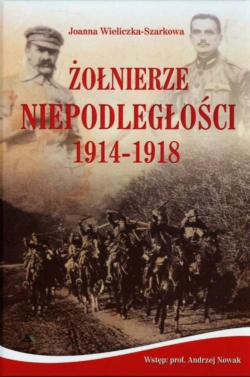 okładka Żołnierze Niepodległości 1914-1918 + CD, Książka | Wieliczka-Szarkowa Joanna