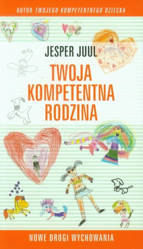 okładka Twoja kompetentna rodzina Nowe drogi wychowania, Książka | Juul Jesper