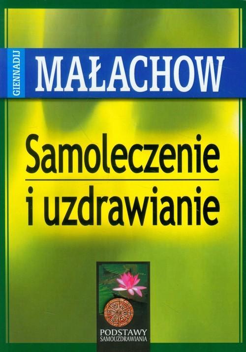 okładka Samoleczenie i uzdrawianie, Książka | Małachow Gienadij