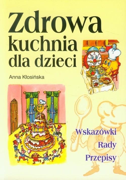 okładka Zdrowa kuchnia dla dzieci, Książka   Kłosińska Anna