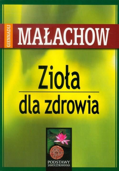 okładka Zioła dla zdrowia, Książka | Giennadij P. Małachow