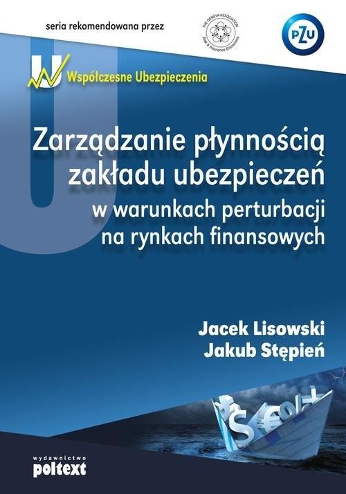 okładka Zarządzanie płynnością zakładu ubezpieczeń w warunkach perturbacji na rynkach finansowych, Książka | Jacek Lisowski, Jakub Stępień