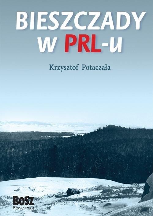 okładka Bieszczady w PRL-u, Książka   Potaczała Krzysztof