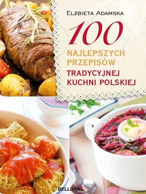 okładka 100 najlepszych przepisów tradycyjnej kuchni polskiej, Książka | Adamska Elżbieta
