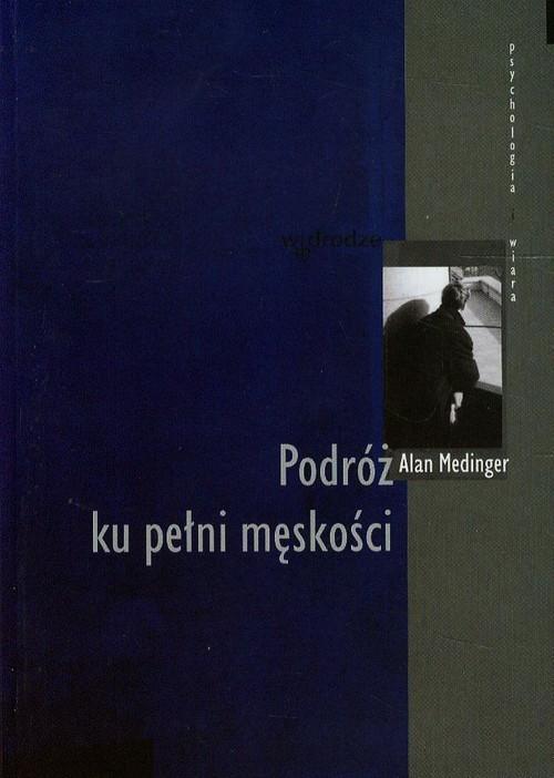 okładka Podróż ku pełni męskości, Książka | Medinger Alan