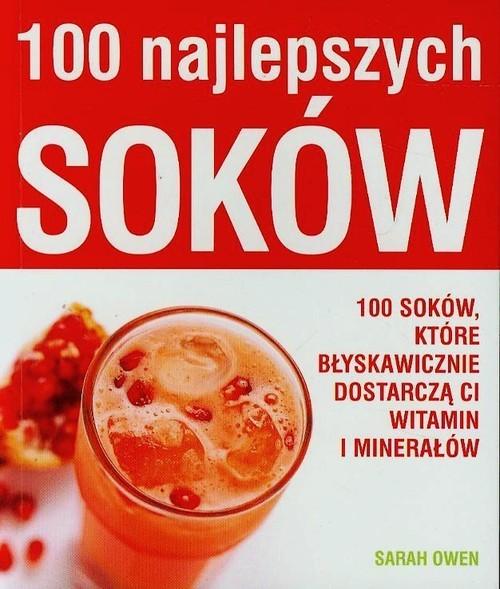 okładka 100 najlepszych soków 100 soków, które błyskawicznie dostarczą ci witamin i minerałów, Książka | Owen Sarah